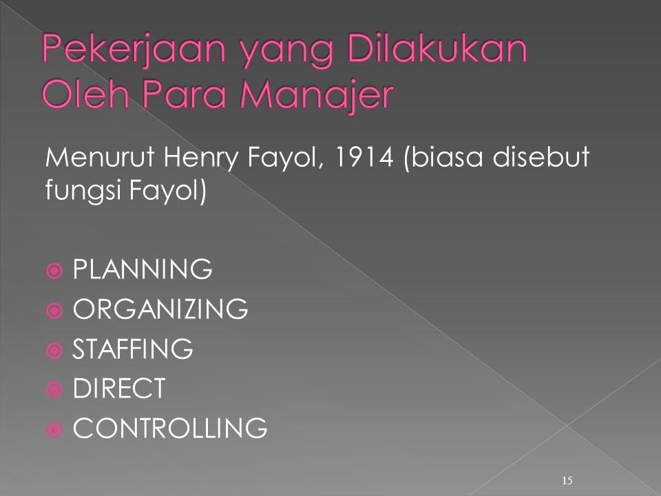 Menurut Henry Fayol, 1914 (biasa disebut fungsi Fayol)  PLANNING  ORGANIZING  STAFFING  DIRECT  CONTROLLING 15