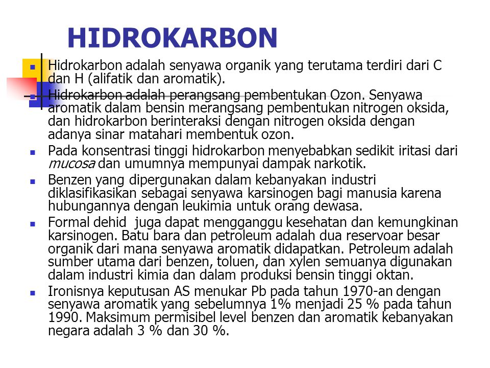 HIDROKARBON Hidrokarbon adalah senyawa organik yang terutama terdiri dari C dan H (alifatik dan aromatik). Hidrokarbon adalah perangsang pembentukan O