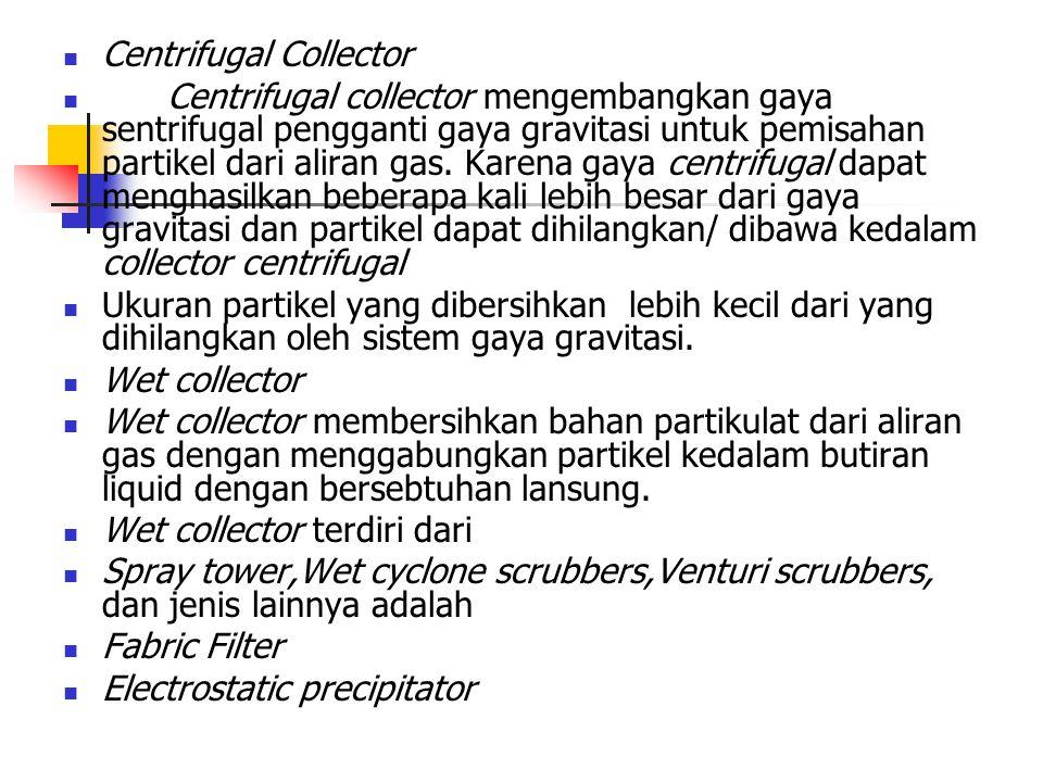 Centrifugal Collector Centrifugal collector mengembangkan gaya sentrifugal pengganti gaya gravitasi untuk pemisahan partikel dari aliran gas. Karena g