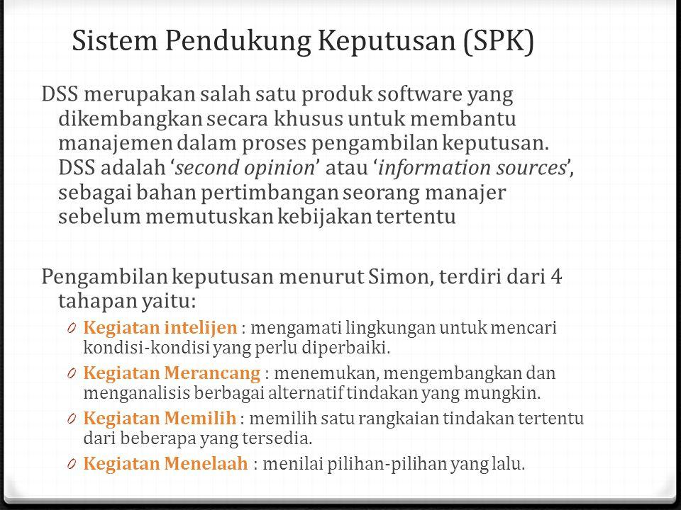 Sistem Pendukung Keputusan (SPK) DSS merupakan salah satu produk software yang dikembangkan secara khusus untuk membantu manajemen dalam proses pengambilan keputusan.