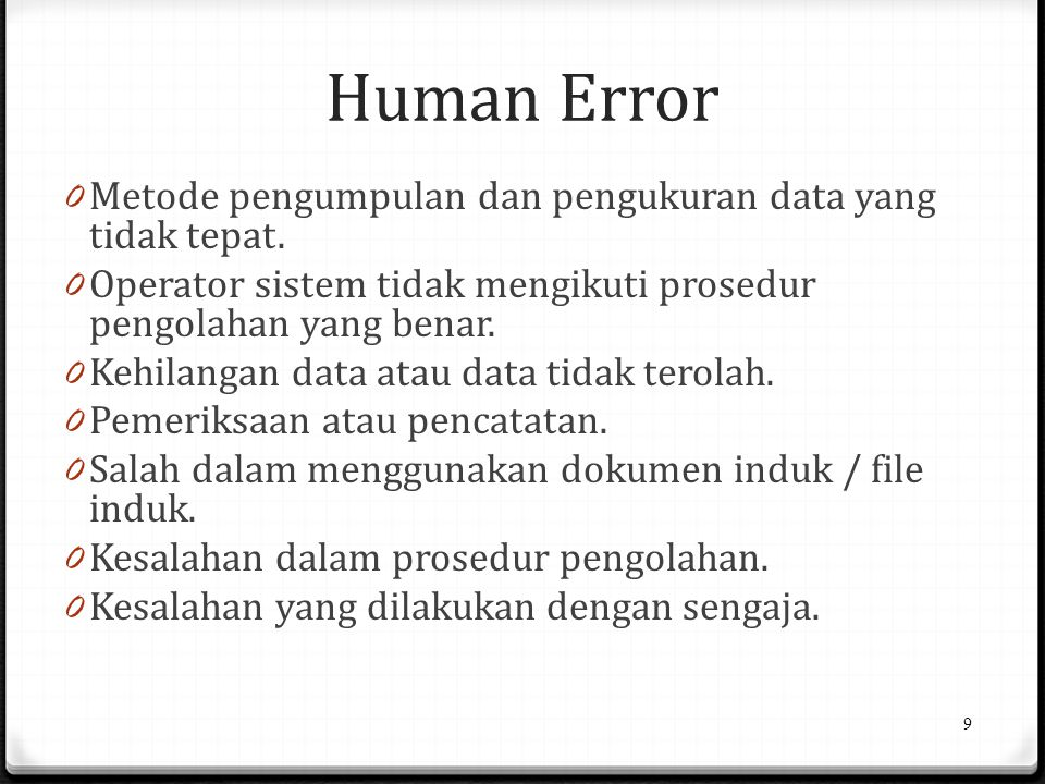 Human Error 0 Metode pengumpulan dan pengukuran data yang tidak tepat. 0 Operator sistem tidak mengikuti prosedur pengolahan yang benar. 0 Kehilangan