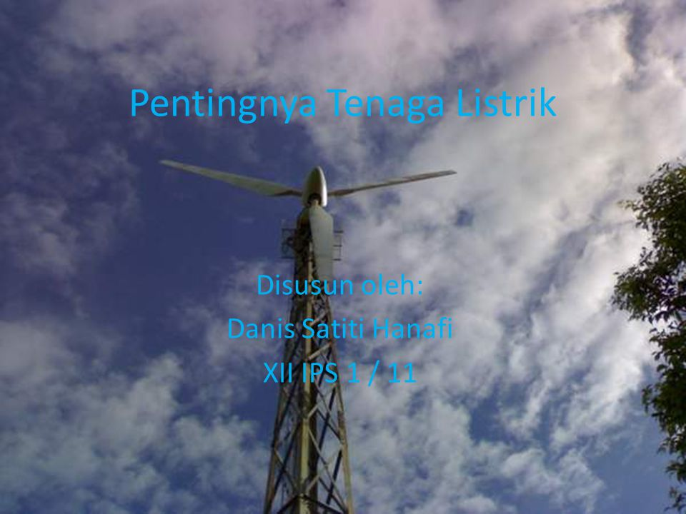 Pentingnya Tenaga Listrik Disusun oleh: Danis Satiti Hanafi XII IPS 1 / 11