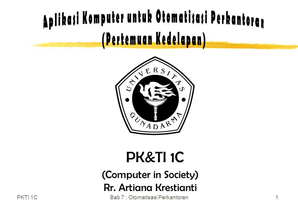 PKTI 1CBab 7 : Otomatisasi Perkantoran1 (Computer in Society) Rr. Artiana Krestianti PK&TI 1C