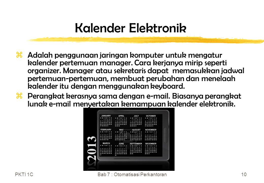 PKTI 1CBab 7 : Otomatisasi Perkantoran10 Kalender Elektronik zAdalah penggunaan jaringan komputer untuk mengatur kalender pertemuan manager. Cara kerj