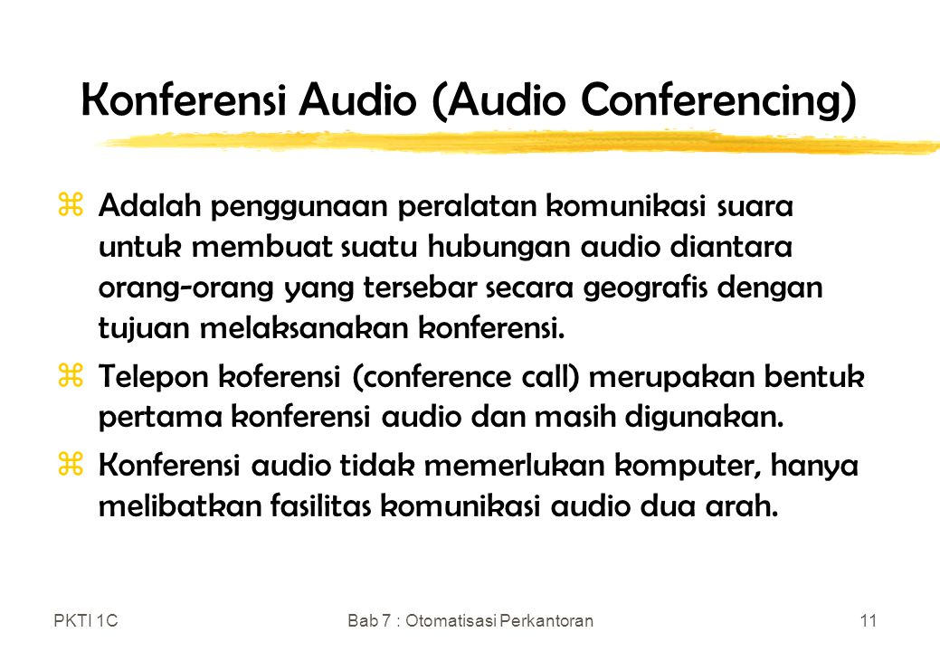 PKTI 1CBab 7 : Otomatisasi Perkantoran11 Konferensi Audio (Audio Conferencing) zAdalah penggunaan peralatan komunikasi suara untuk membuat suatu hubun
