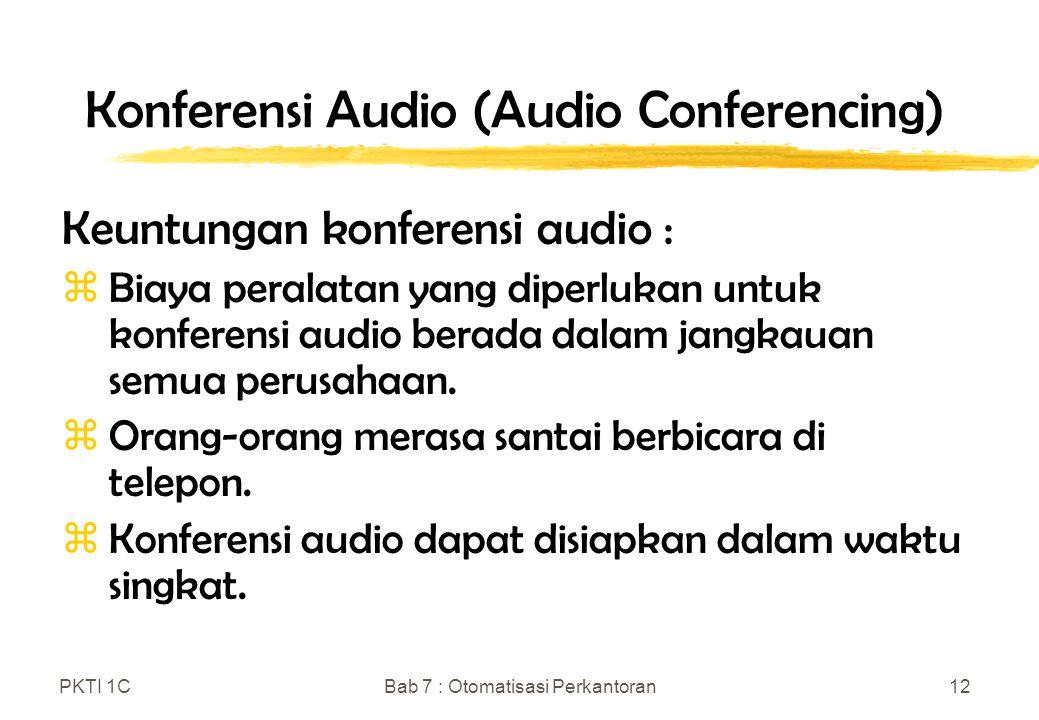 PKTI 1CBab 7 : Otomatisasi Perkantoran12 Konferensi Audio (Audio Conferencing) Keuntungan konferensi audio : zBiaya peralatan yang diperlukan untuk ko