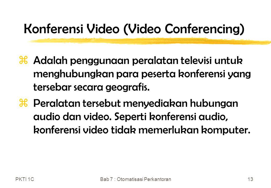 PKTI 1CBab 7 : Otomatisasi Perkantoran13 Konferensi Video (Video Conferencing) zAdalah penggunaan peralatan televisi untuk menghubungkan para peserta