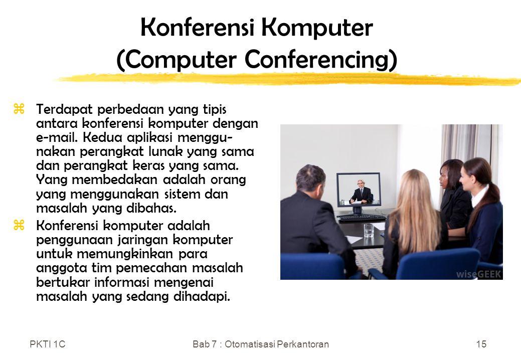 PKTI 1CBab 7 : Otomatisasi Perkantoran15 Konferensi Komputer (Computer Conferencing) zTerdapat perbedaan yang tipis antara konferensi komputer dengan