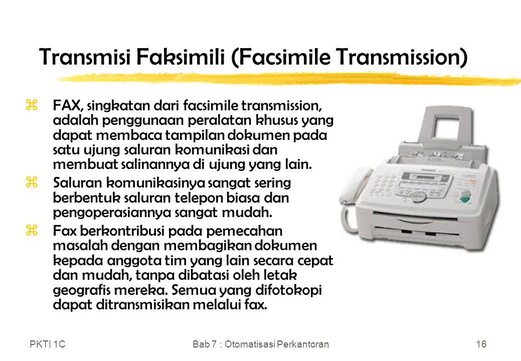 PKTI 1CBab 7 : Otomatisasi Perkantoran16 Transmisi Faksimili (Facsimile Transmission) zFAX, singkatan dari facsimile transmission, adalah penggunaan p