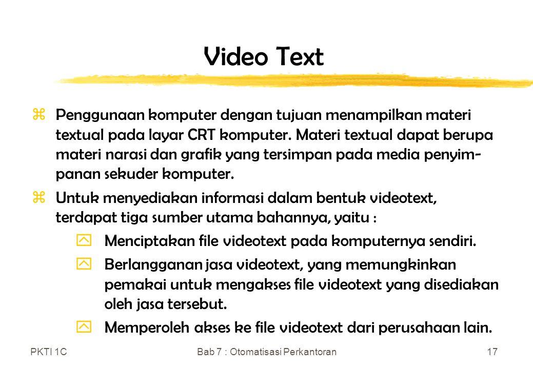 PKTI 1CBab 7 : Otomatisasi Perkantoran17 Video Text zPenggunaan komputer dengan tujuan menampilkan materi textual pada layar CRT komputer. Materi text