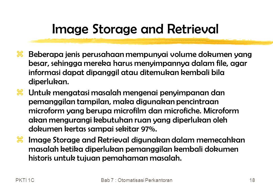PKTI 1CBab 7 : Otomatisasi Perkantoran18 Image Storage and Retrieval zBeberapa jenis perusahaan mempunyai volume dokumen yang besar, sehingga mereka h