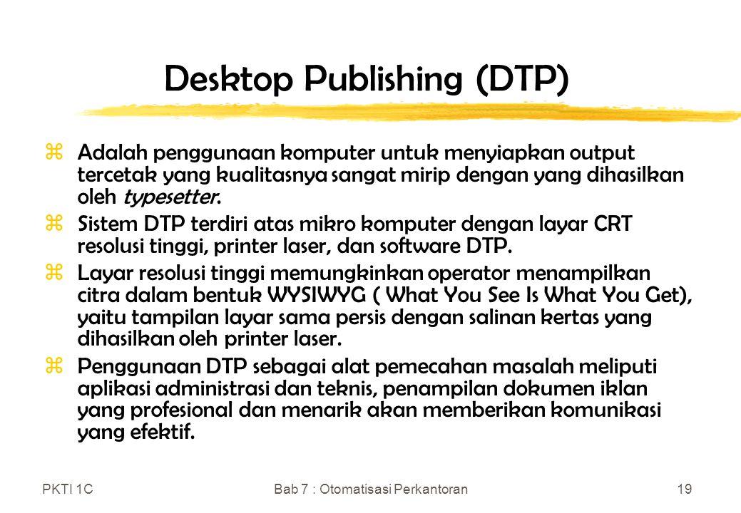 PKTI 1CBab 7 : Otomatisasi Perkantoran19 Desktop Publishing (DTP) zAdalah penggunaan komputer untuk menyiapkan output tercetak yang kualitasnya sangat