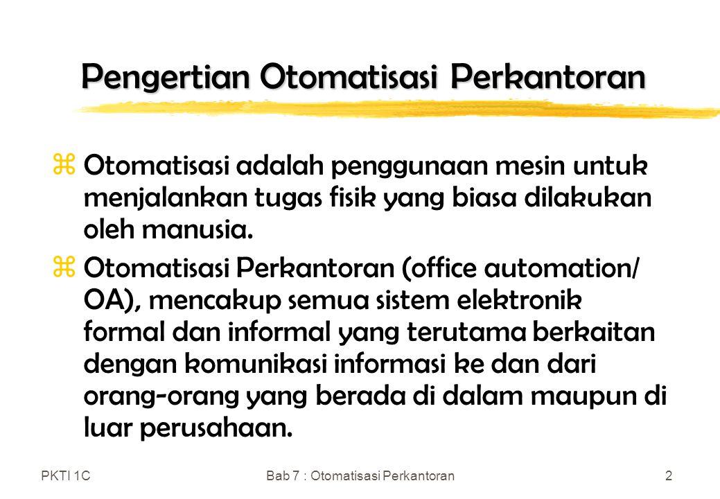 PKTI 1CBab 7 : Otomatisasi Perkantoran2 Pengertian Otomatisasi Perkantoran zOtomatisasi adalah penggunaan mesin untuk menjalankan tugas fisik yang bia
