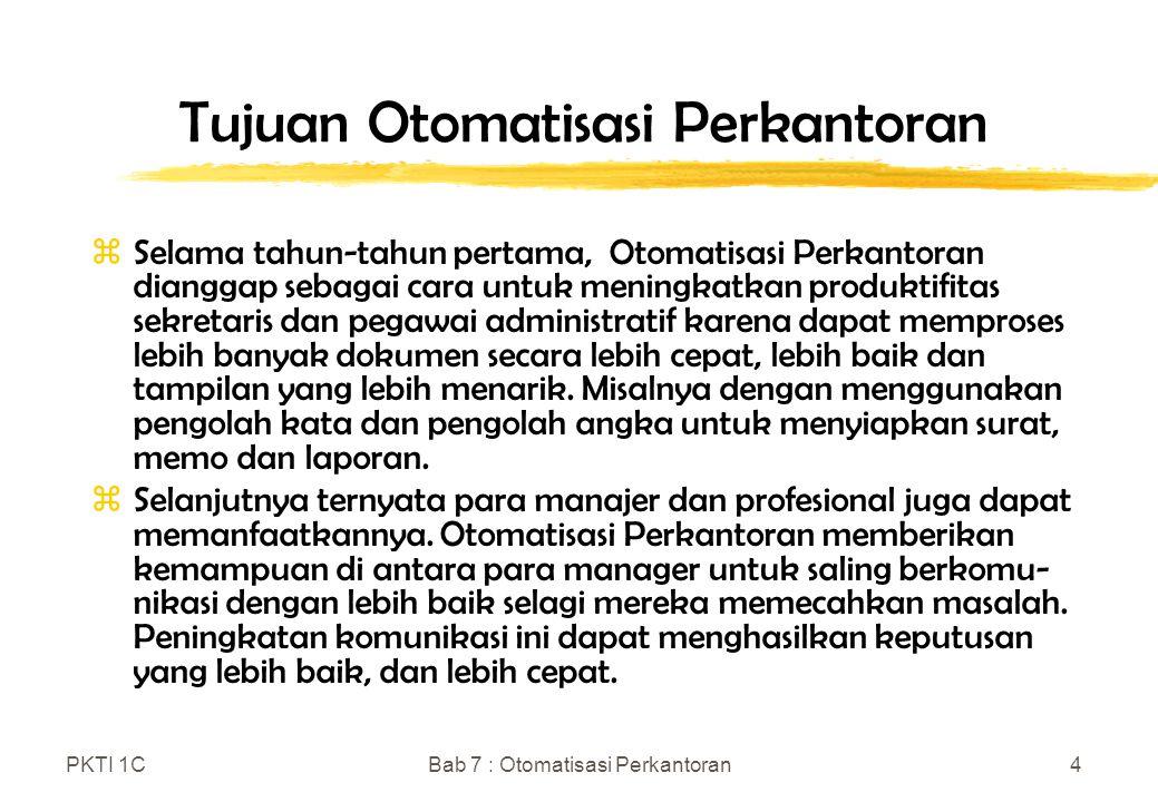 PKTI 1CBab 7 : Otomatisasi Perkantoran4 Tujuan Otomatisasi Perkantoran zSelama tahun-tahun pertama, Otomatisasi Perkantoran dianggap sebagai cara untu