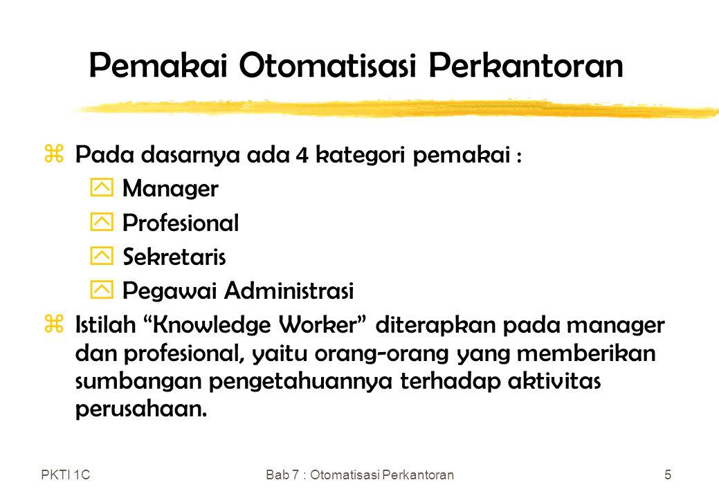 PKTI 1CBab 7 : Otomatisasi Perkantoran5 Pemakai Otomatisasi Perkantoran zPada dasarnya ada 4 kategori pemakai : y Manager y Profesional y Sekretaris 