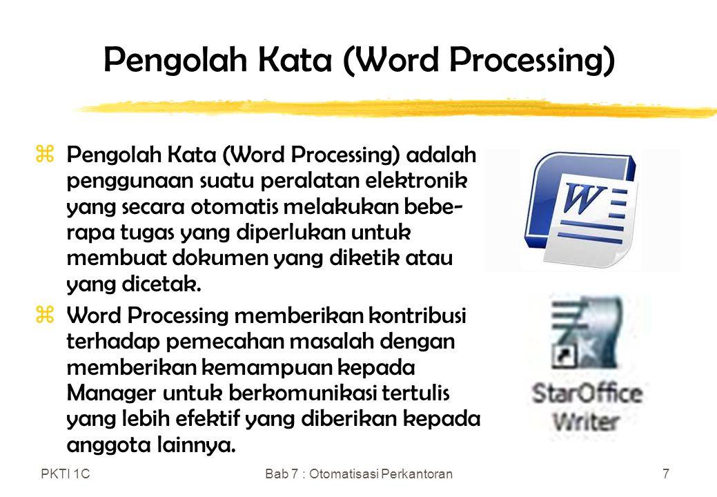 PKTI 1CBab 7 : Otomatisasi Perkantoran7 Pengolah Kata (Word Processing) zPengolah Kata (Word Processing) adalah penggunaan suatu peralatan elektronik