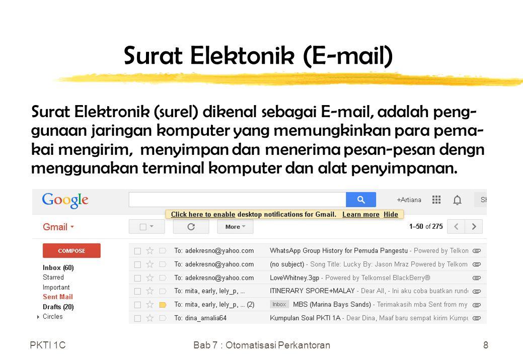 PKTI 1CBab 7 : Otomatisasi Perkantoran8 Surat Elektonik (E-mail) Surat Elektronik (surel) dikenal sebagai E-mail, adalah peng- gunaan jaringan kompute
