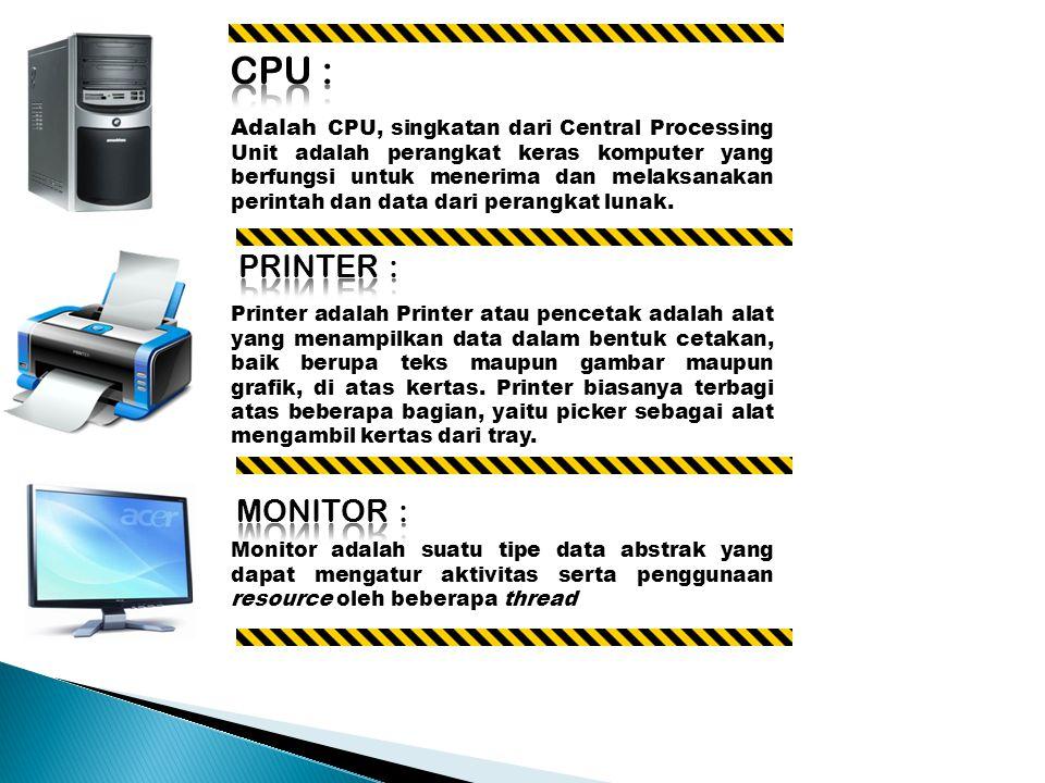 Adalah CPU, singkatan dari Central Processing Unit adalah perangkat keras komputer yang berfungsi untuk menerima dan melaksanakan perintah dan data dari perangkat lunak.