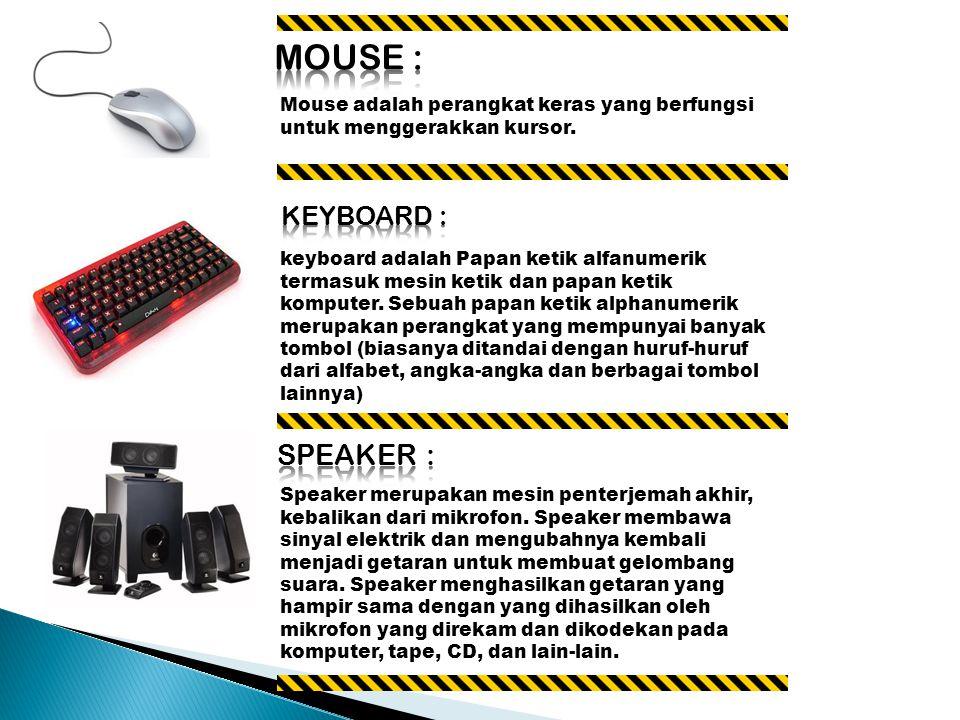 Mouse adalah perangkat keras yang berfungsi untuk menggerakkan kursor.