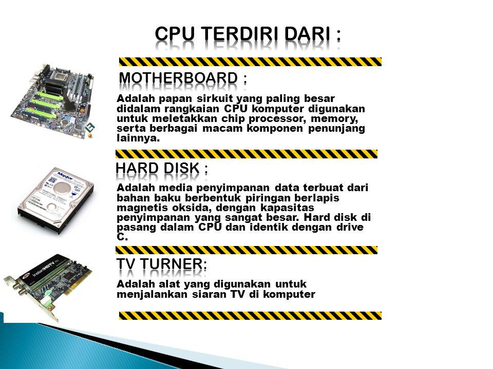 Adalah papan sirkuit yang paling besar didalam rangkaian CPU komputer digunakan untuk meletakkan chip processor, memory, serta berbagai macam komponen penunjang lainnya.