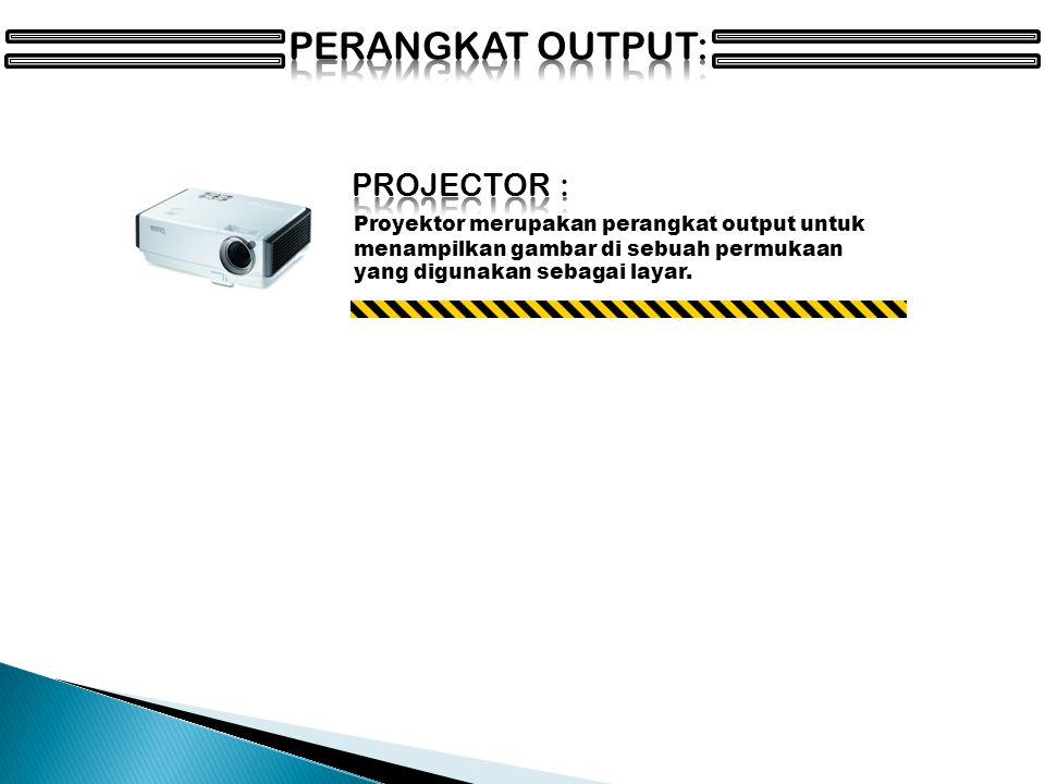 Proyektor merupakan perangkat output untuk menampilkan gambar di sebuah permukaan yang digunakan sebagai layar.