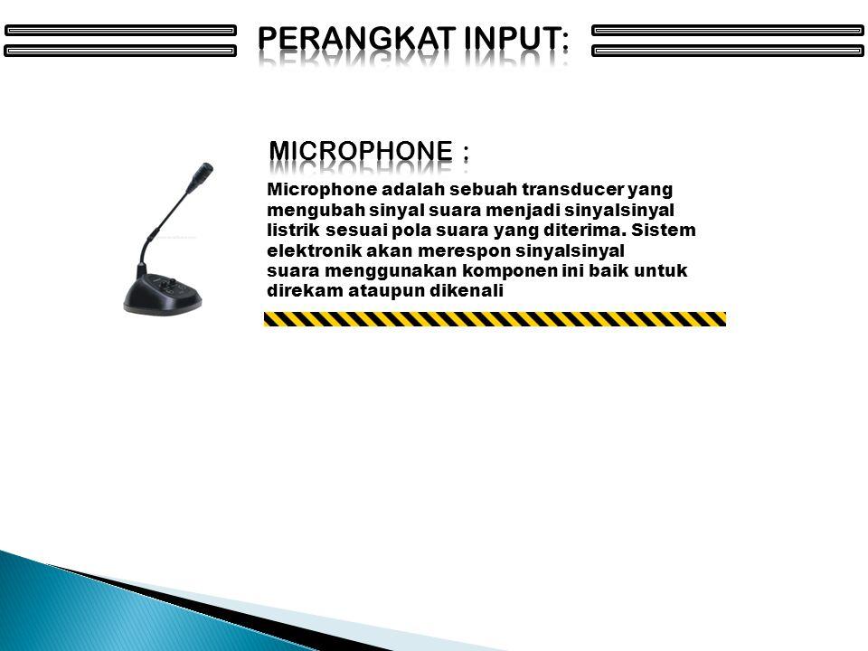 Microphone adalah sebuah transducer yang mengubah sinyal suara menjadi sinyalsinyal listrik sesuai pola suara yang diterima.