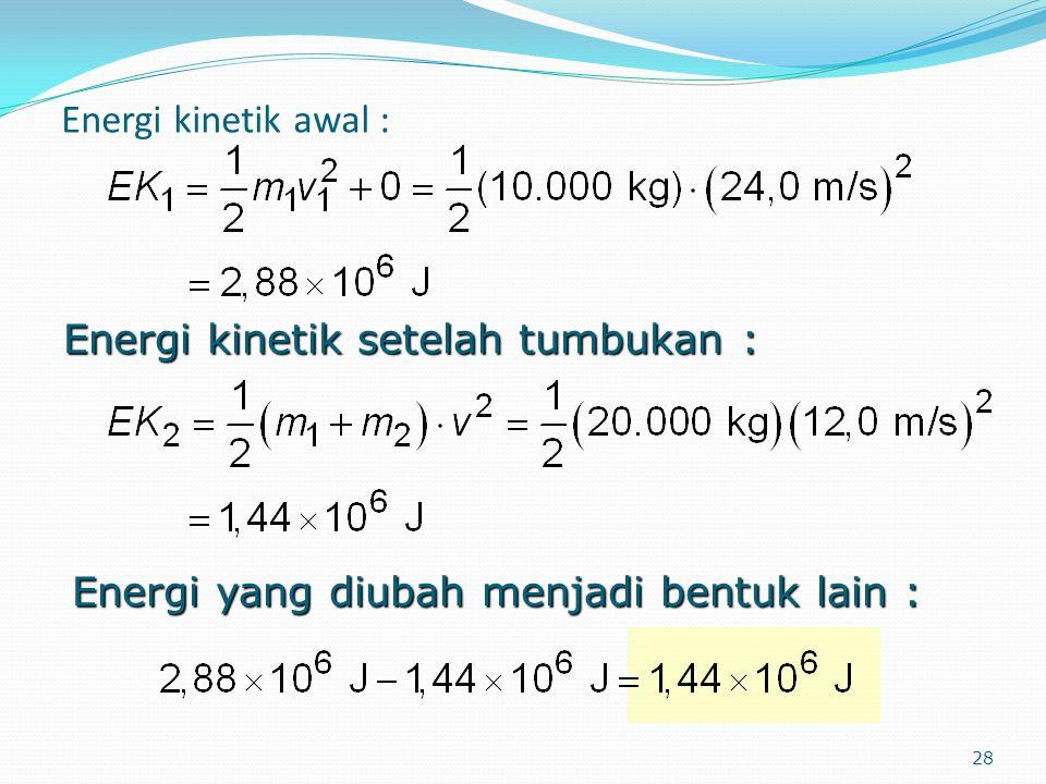 28 Energi kinetik awal : Energi kinetik setelah tumbukan : Energi yang diubah menjadi bentuk lain :
