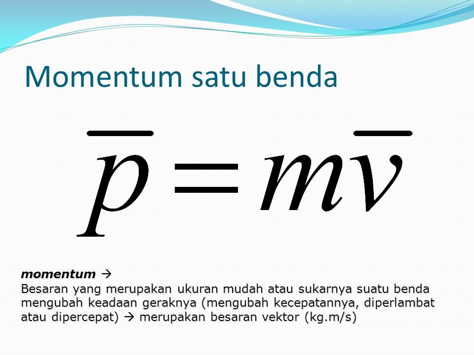 Momentum satu benda momentum  Besaran yang merupakan ukuran mudah atau sukarnya suatu benda mengubah keadaan geraknya (mengubah kecepatannya, diperla