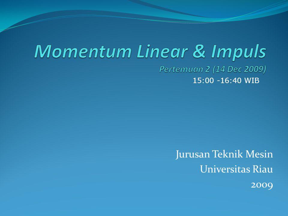 Jurusan Teknik Mesin Universitas Riau 2009 15:00 -16:40 WIB