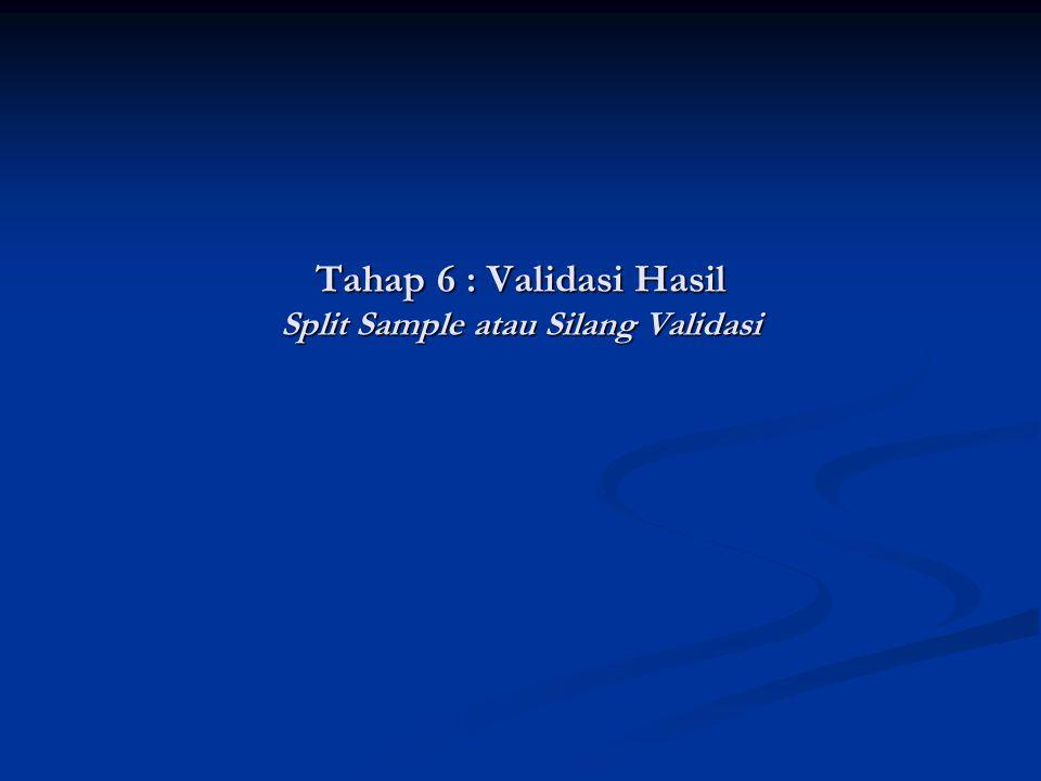 Tahap 6 : Validasi Hasil Split Sample atau Silang Validasi
