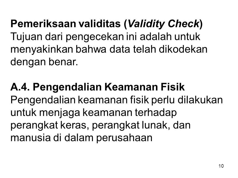10 Pemeriksaan validitas (Validity Check) Tujuan dari pengecekan ini adalah untuk menyakinkan bahwa data telah dikodekan dengan benar. A.4. Pengendali