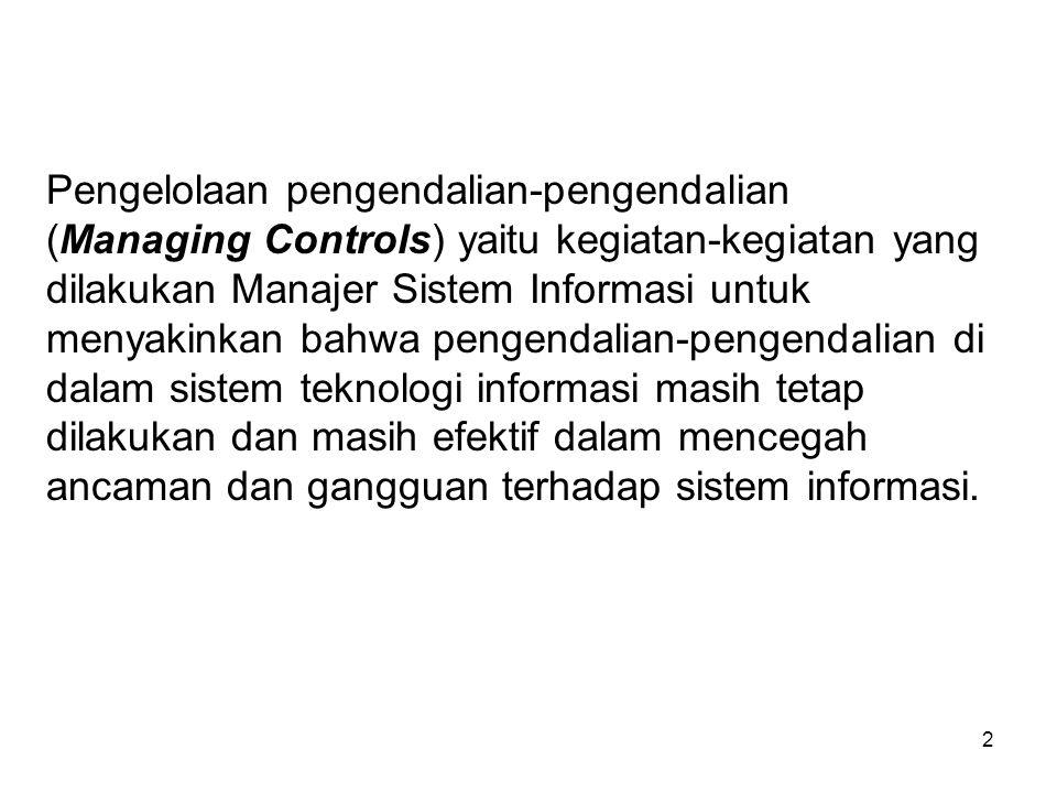 2 Pengelolaan pengendalian-pengendalian (Managing Controls) yaitu kegiatan-kegiatan yang dilakukan Manajer Sistem Informasi untuk menyakinkan bahwa pe