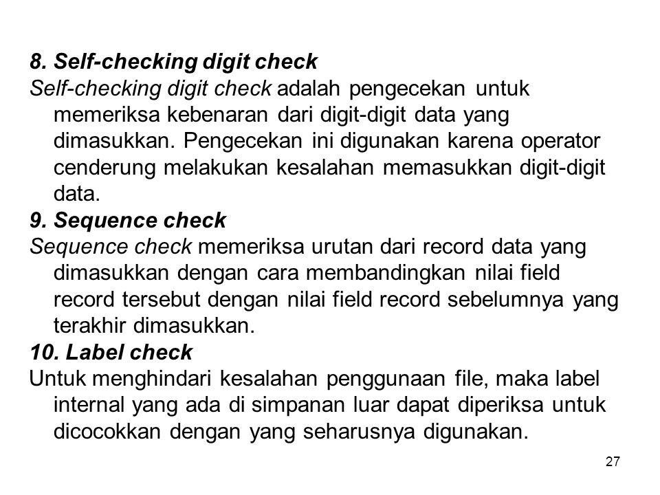 27 8. Self-checking digit check Self-checking digit check adalah pengecekan untuk memeriksa kebenaran dari digit-digit data yang dimasukkan. Pengeceka