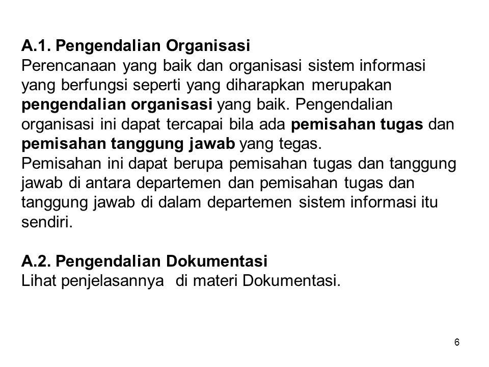 6 A.1. Pengendalian Organisasi Perencanaan yang baik dan organisasi sistem informasi yang berfungsi seperti yang diharapkan merupakan pengendalian org