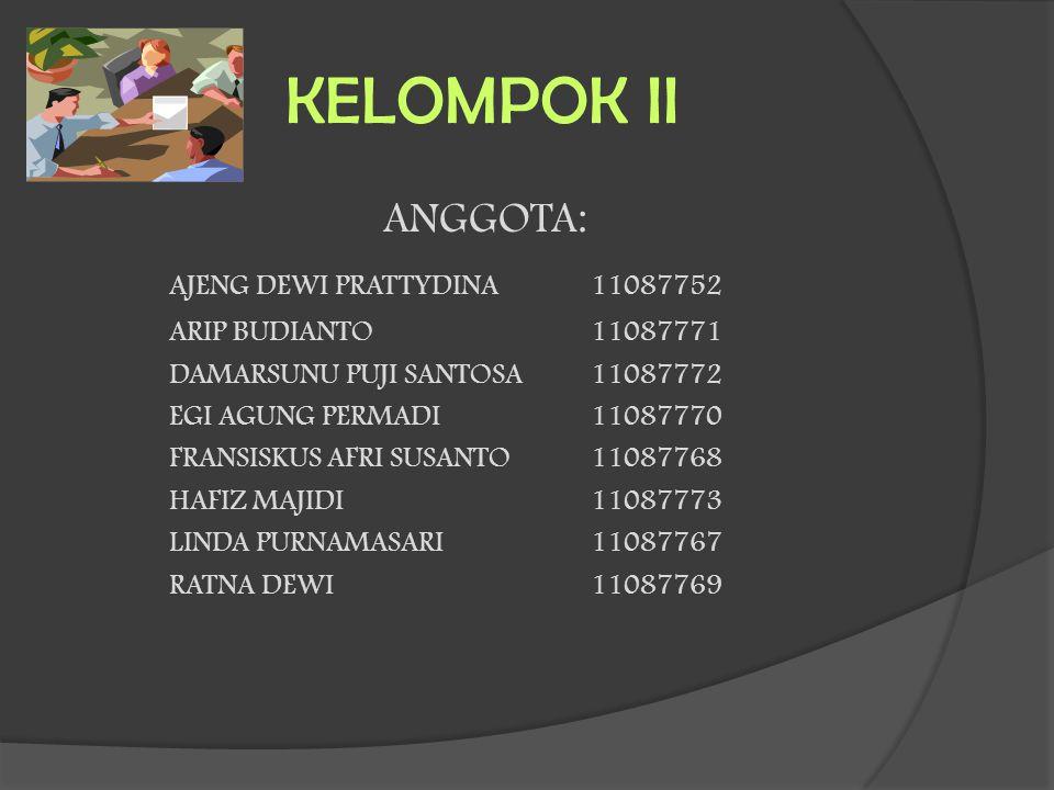 KELOMPOK II ANGGOTA: AJENG DEWI PRATTYDINA11087752 ARIP BUDIANTO11087771 DAMARSUNU PUJI SANTOSA11087772 EGI AGUNG PERMADI11087770 FRANSISKUS AFRI SUSA