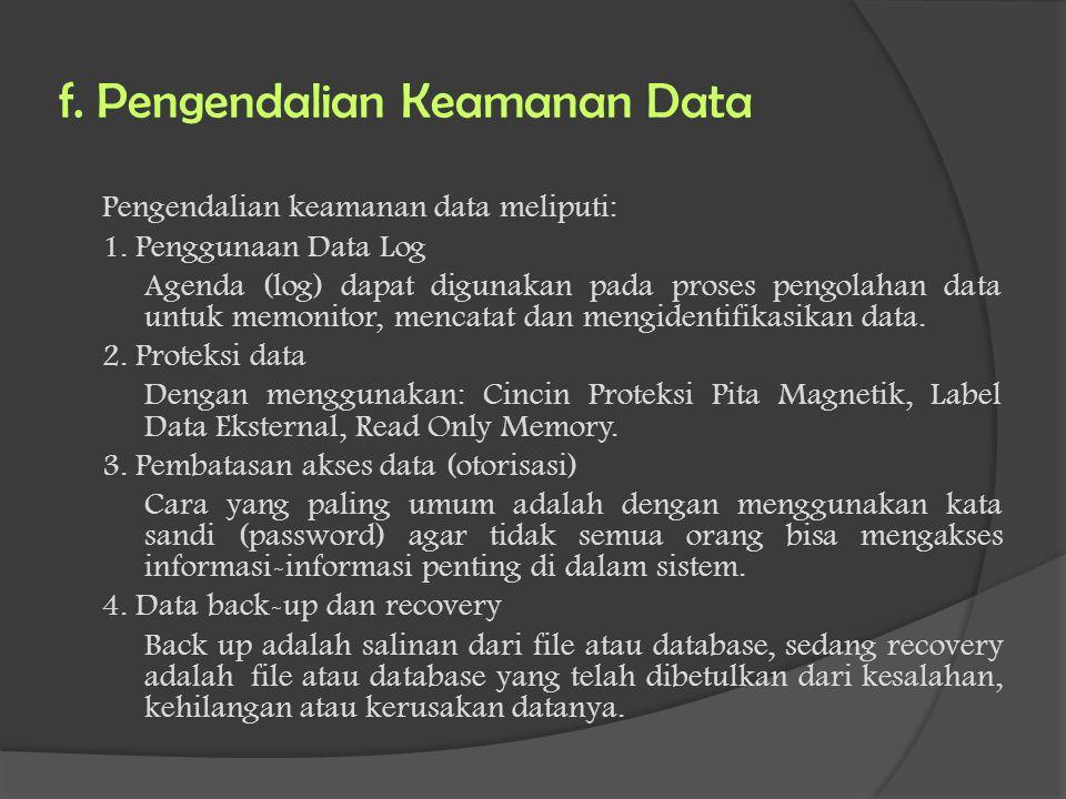 f. Pengendalian Keamanan Data Pengendalian keamanan data meliputi: 1. Penggunaan Data Log Agenda (log) dapat digunakan pada proses pengolahan data unt