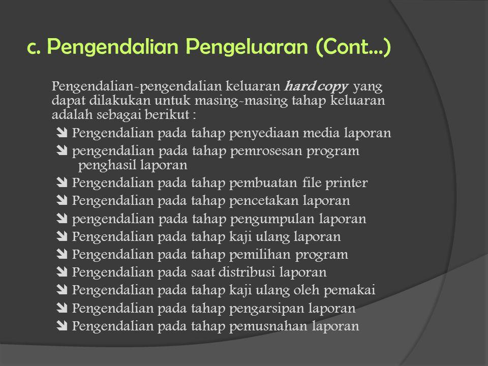 c. Pengendalian Pengeluaran (Cont…) Pengendalian-pengendalian keluaran hard copy yang dapat dilakukan untuk masing-masing tahap keluaran adalah sebaga