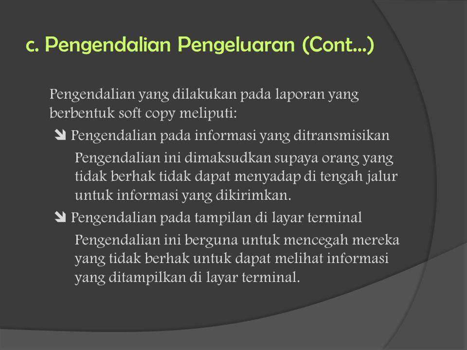 c. Pengendalian Pengeluaran (Cont…) Pengendalian yang dilakukan pada laporan yang berbentuk soft copy meliputi:  Pengendalian pada informasi yang dit