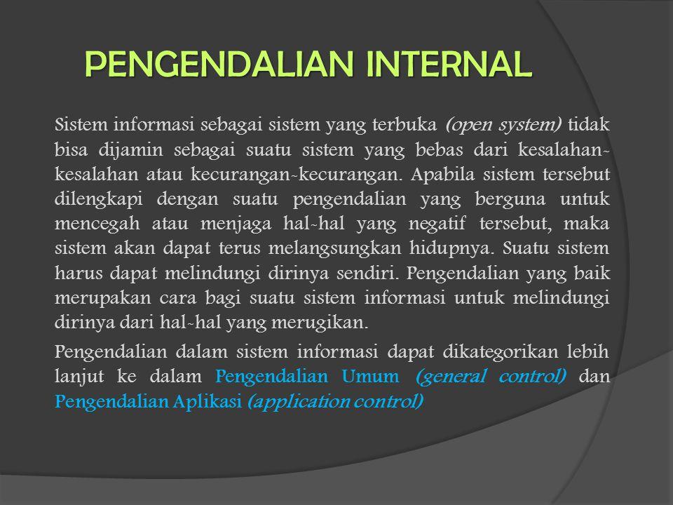 PENGENDALIAN INTERNAL Sistem informasi sebagai sistem yang terbuka (open system) tidak bisa dijamin sebagai suatu sistem yang bebas dari kesalahan- ke