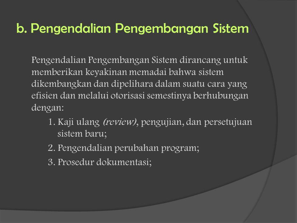 b. Pengendalian Pengembangan Sistem Pengendalian Pengembangan Sistem dirancang untuk memberikan keyakinan memadai bahwa sistem dikembangkan dan dipeli