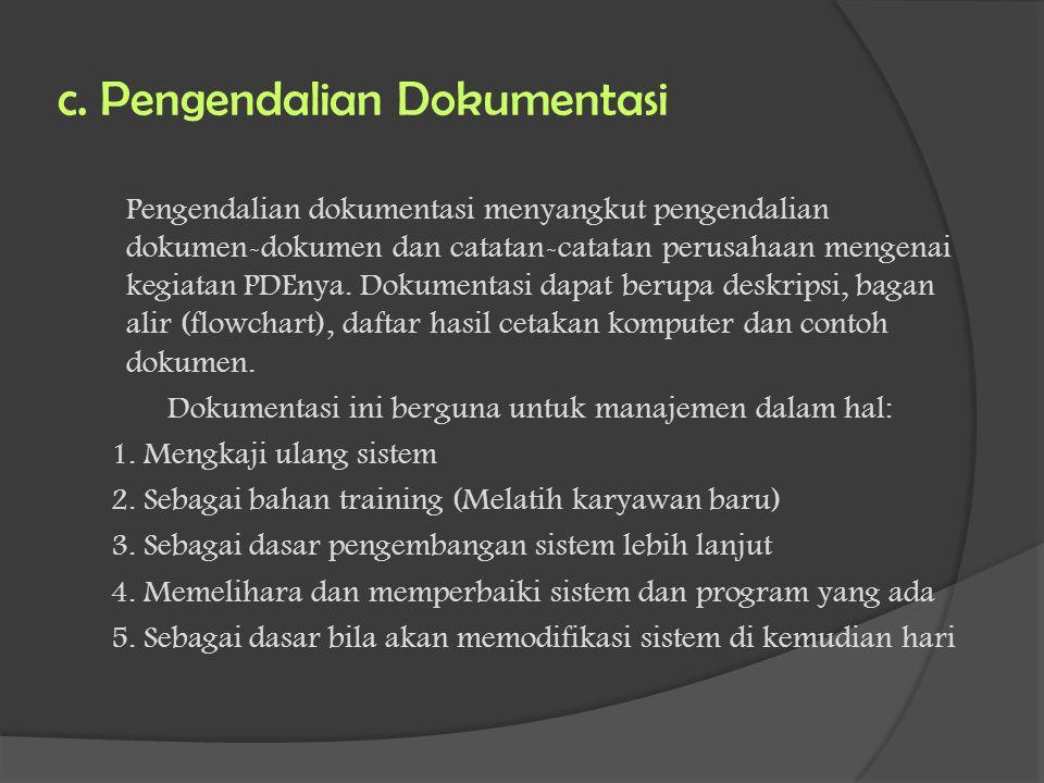 c. Pengendalian Dokumentasi Pengendalian dokumentasi menyangkut pengendalian dokumen-dokumen dan catatan-catatan perusahaan mengenai kegiatan PDEnya.