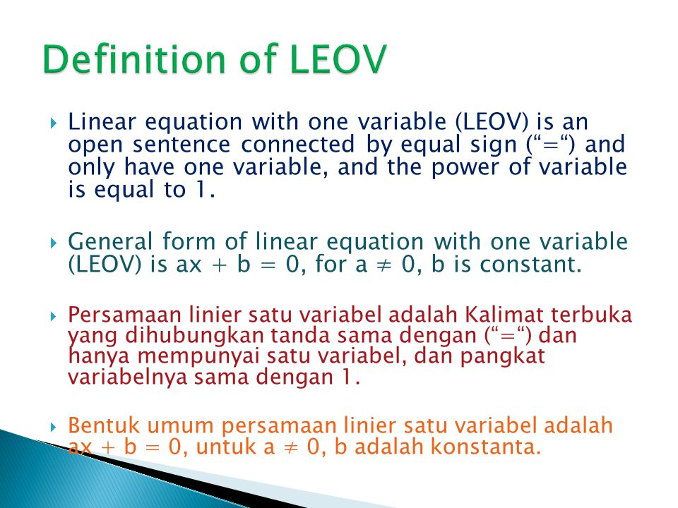 " Linear equation with one variable (LEOV) is an open sentence connected by equal sign (""="") and only have one variable, and the power of variable is"