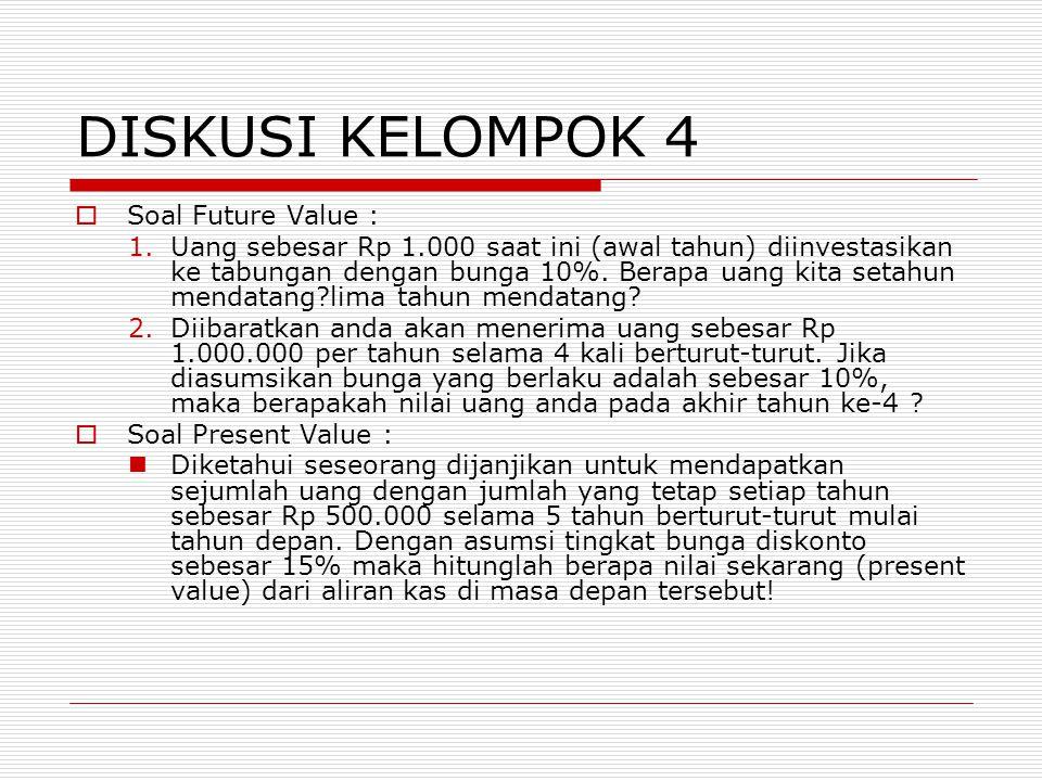 DISKUSI KELOMPOK 4  Soal Future Value : 1.Uang sebesar Rp 1.000 saat ini (awal tahun) diinvestasikan ke tabungan dengan bunga 10%.