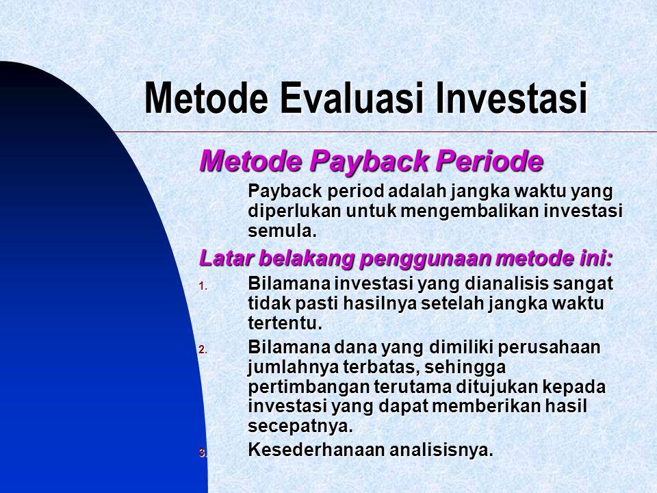 Metode Evaluasi Investasi Metode Payback Periode Payback period adalah jangka waktu yang diperlukan untuk mengembalikan investasi semula. Latar belaka