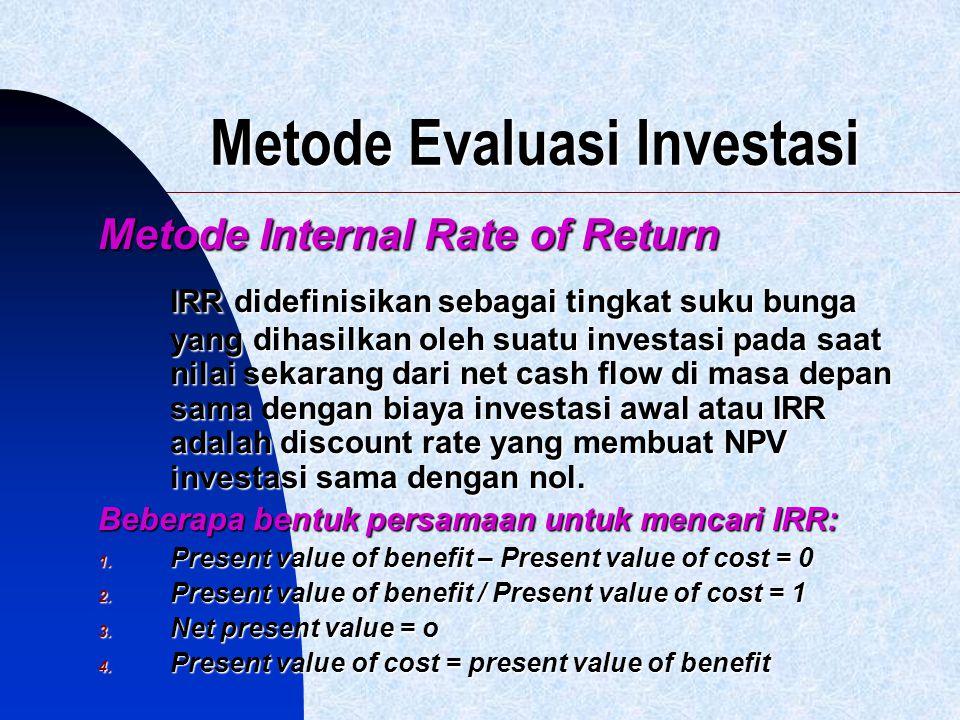 Metode Evaluasi Investasi Metode Internal Rate of Return IRR didefinisikan sebagai tingkat suku bunga yang dihasilkan oleh suatu investasi pada saat n