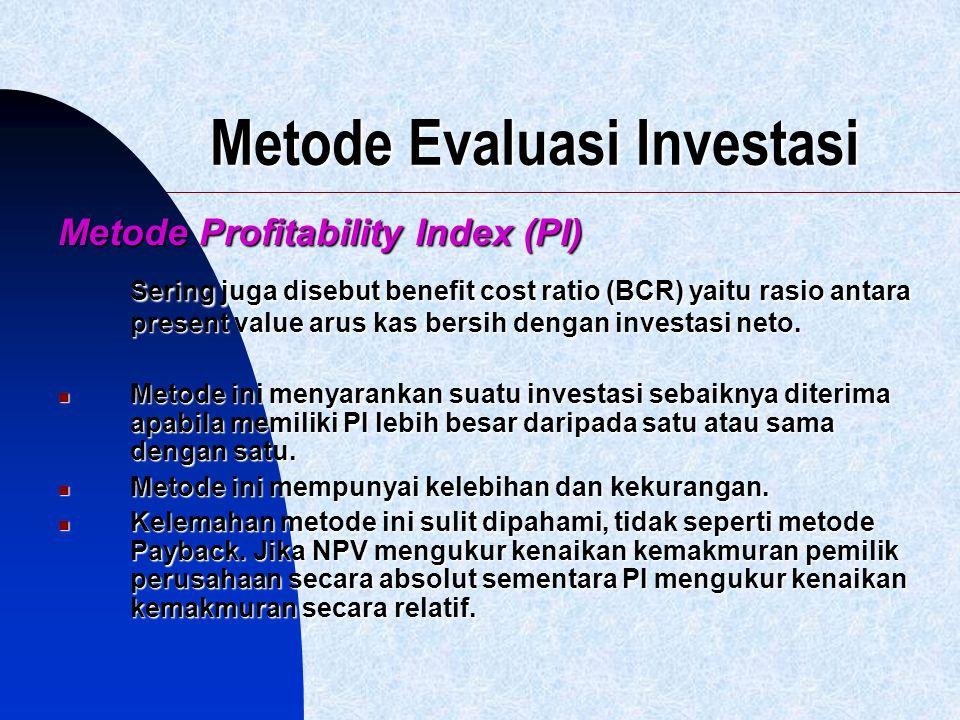 Metode Evaluasi Investasi Metode Profitability Index (PI) Sering juga disebut benefit cost ratio (BCR) yaitu rasio antara present value arus kas bersi