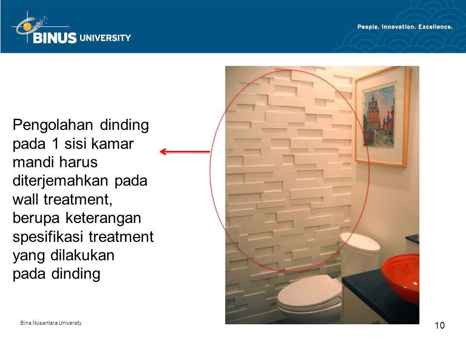 Bina Nusantara University 10 Pengolahan dinding pada 1 sisi kamar mandi harus diterjemahkan pada wall treatment, berupa keterangan spesifikasi treatme