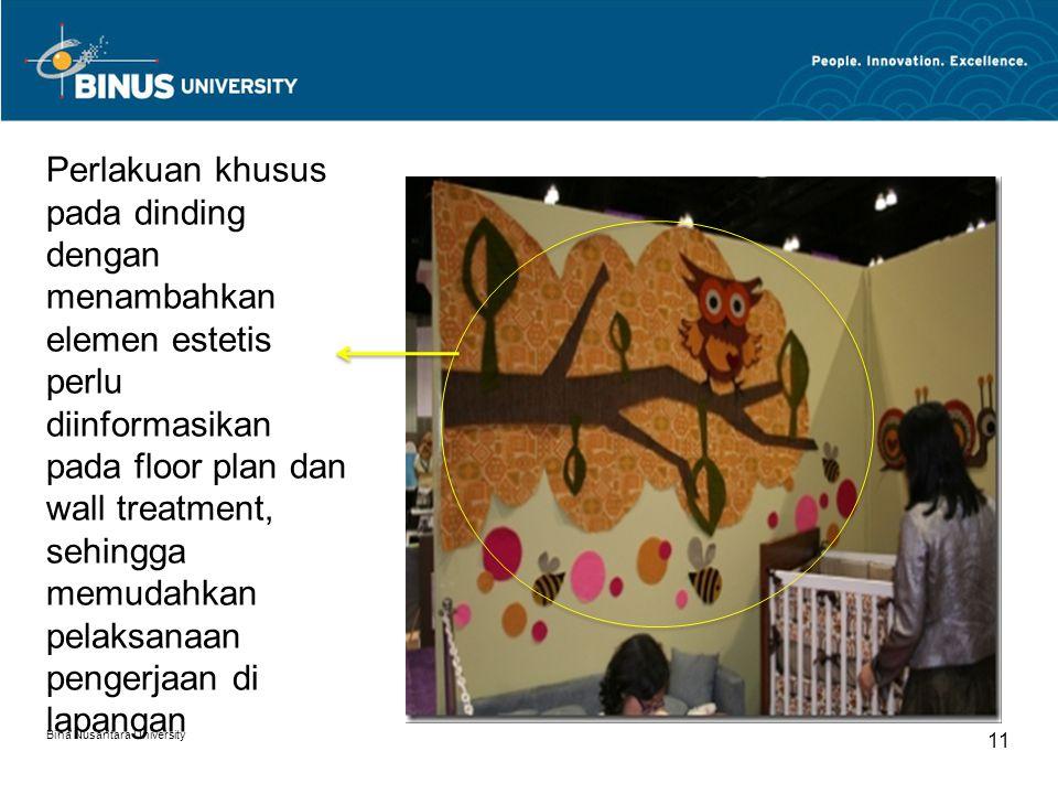 Bina Nusantara University 11 Perlakuan khusus pada dinding dengan menambahkan elemen estetis perlu diinformasikan pada floor plan dan wall treatment, sehingga memudahkan pelaksanaan pengerjaan di lapangan