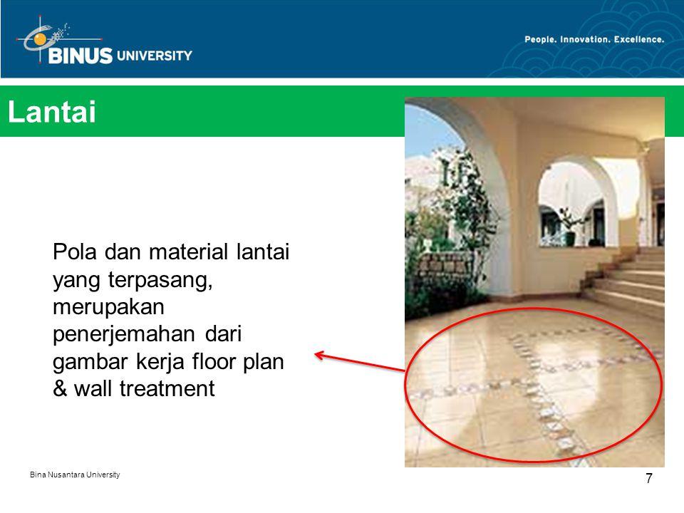 Lantai Bina Nusantara University 7 Pola dan material lantai yang terpasang, merupakan penerjemahan dari gambar kerja floor plan & wall treatment