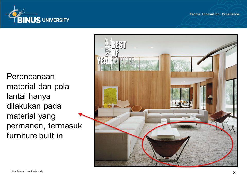 Bina Nusantara University 8 Perencanaan material dan pola lantai hanya dilakukan pada material yang permanen, termasuk furniture built in